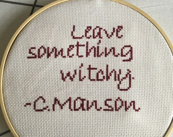 Leave Something Witchy - Manson Cross Stitch