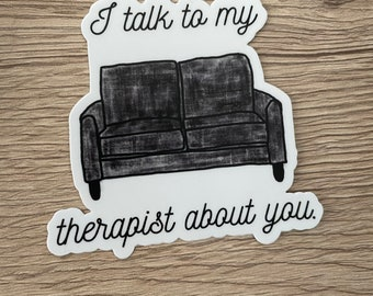I talk to my therapist about you sticker