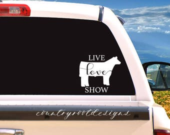 Live Love Show, Show Steer, Stock Show Life, Show Steer Decal, Vinyl Decal, Car Decal, Laptop Decal, FFA, 4-H, Tumbler Decal, Steer Decal