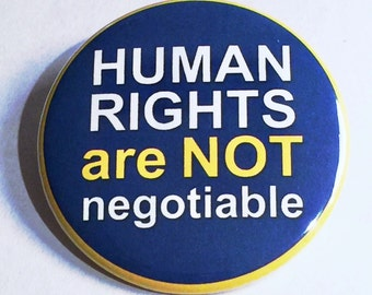 Human Rights Are Not Negotiable - political protest pin back button
