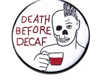 Death Before Decaf Pinback Button