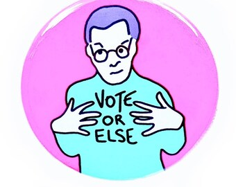 Vote or Else pin back button
