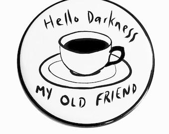 Hello Darkness Coffee Pinback Button