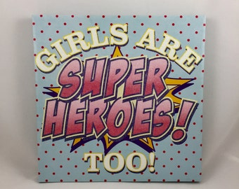 Girls Are Superheroes Too! Canvas Quote 12x12