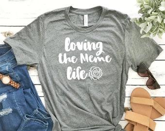 5a6138b2105 Meme T-Shirt - Loving the Meme Life - Meme Gifts - Women s - Unisex -  Customized Family Shirts