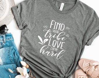 Find Your Tribe Love Them Hard Graphic Tee Mom T-Shirt