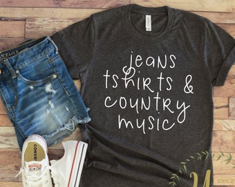 Jeans T-shirts And Country Music T-shirt - Country Music Shirts - Country Girl T-shirt - Southern Girl T-shirt - Country Music Lover Gift