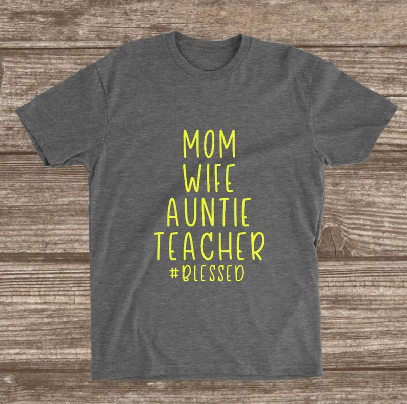 9b1554808cc634 Mom Wife Auntie Teacher Blessed T-shirt Teacher Shirts