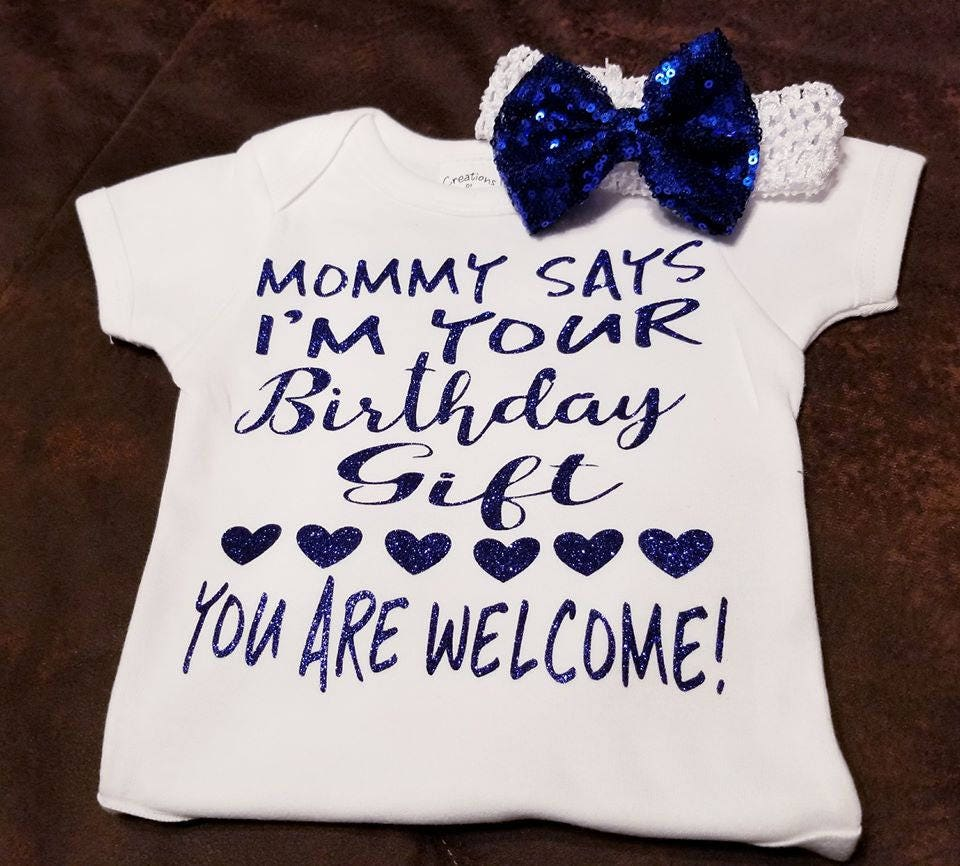 Im Your Birthday Gift Mom Says Youre Welcome Onesie