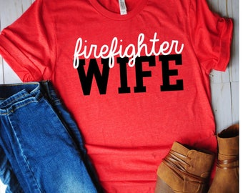 Firefighter wife shirt/unisex/firefighter girlfriend/firefighter wives/firefighter wife shirt/gift for her/mothers day gift/trendy tees