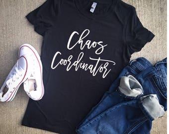 Chaos coordinator/mom shirt/mom style/mom life/mom shirts/teacher/mom/custom/mom clothes/mom clothing/unisex/gift for mom/gift for teacher
