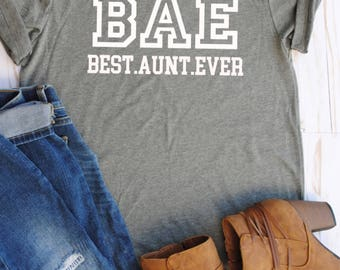 BAE Best Aunt Ever/aunt/gift/best aunt ever/aunt shirts/aunt clothing/gifts for new aunts/bae/aunt life/aunt gift/christmas gift