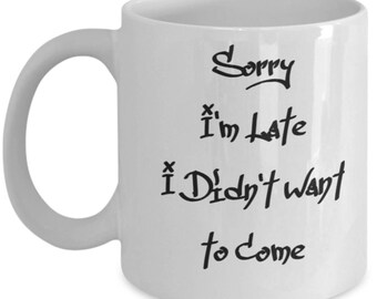 Sorry I'm Late I Didn't Want To Come - 1D Coffee Mug