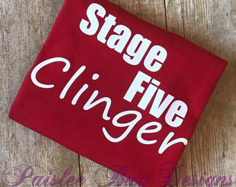 Stage Five Clinger Shirt, Stage 5 Clinger Shirt, Toddler Boy Shirt, Baby Shower Gift, Baby Boy Shirt, Toddler Girl Shirt, Toddler Gift