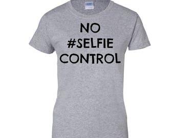 No selfie control shirt, funny T-shirt, funny gift for women, shirt with saying, selfie shirt, graphic tee, my selfie shirt, self control