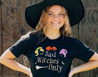 bad witches only hocus pocus shirt -  halloween t-shirts - witch halloween shirts - happy halloween - october - shirts - sanderson sisters