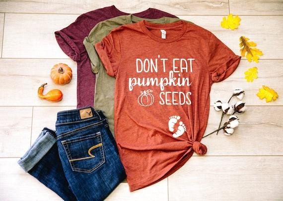 Don't eat pumpkin seeds pregnancy fall shirt
