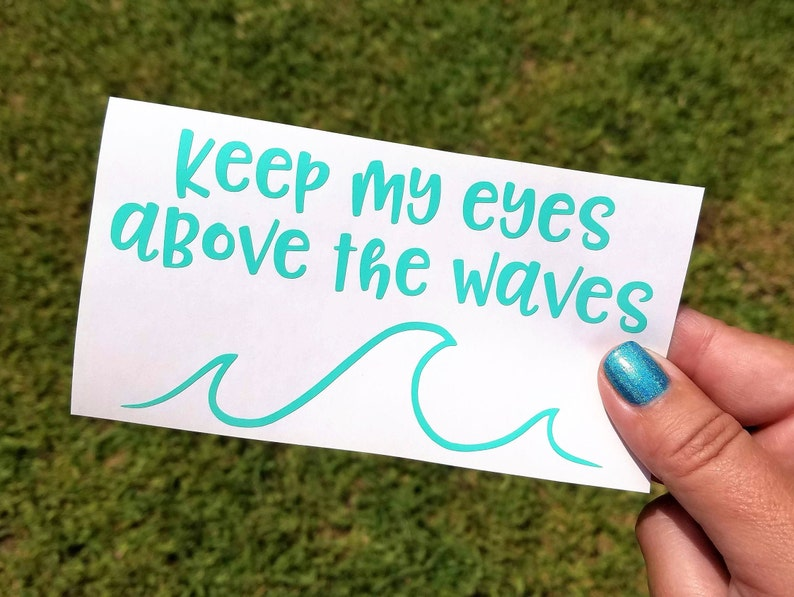 Keep My Eyes Above The Waves, Wave Decal, Oceans Song Lyrics, When Oceans  Rise, Bible Sticker, Christian Car Decal, Laptop Decal