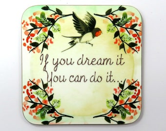 If You Dream It You Can Do It, Drinks Coaster, Positive Message, Encouragement Gift.