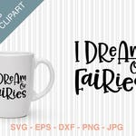 I Dream of Fairies SVG, I Dream of Fairies Clipart, fairies SVG Cutting file, dxf file, quote clipart, quote svg, quote png, svg quote