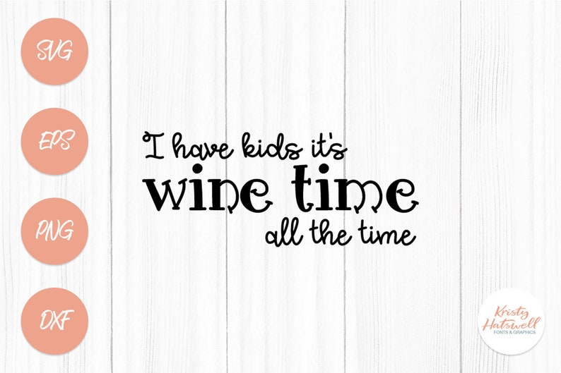 I have kids it's wine time all the time svg dxf eps image 0