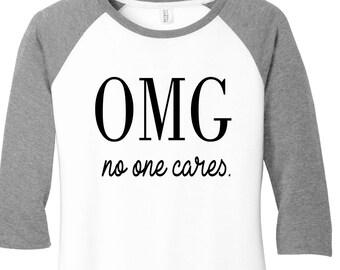 OMG no one cares shirt