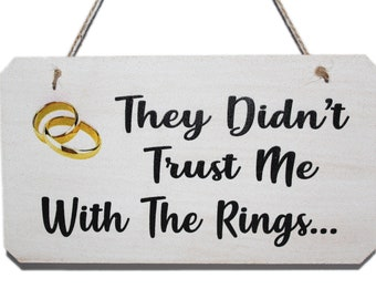 They Didn't Trust Me With The Rings Wedding Sign, Funny Sign for Page Boys or Ring Bears to carry down the aisle