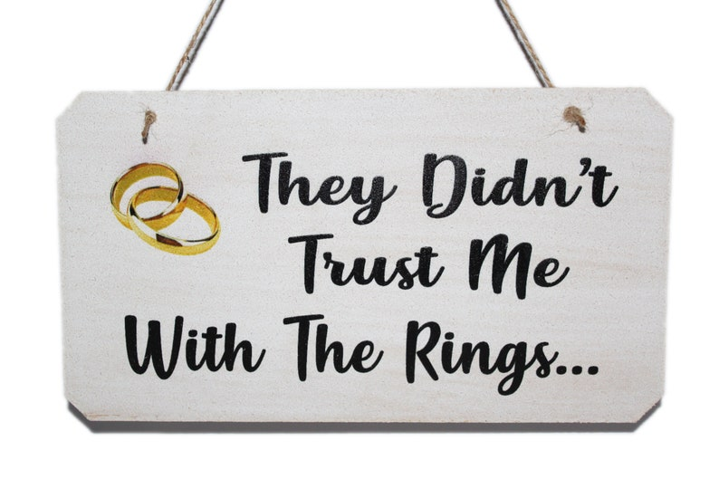 They Didn't Trust Me With The Rings Wedding Sign Funny image 0