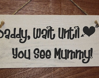 Daddy Wait Until You See Mummy, funny sign for pageboy's to carry down the isle