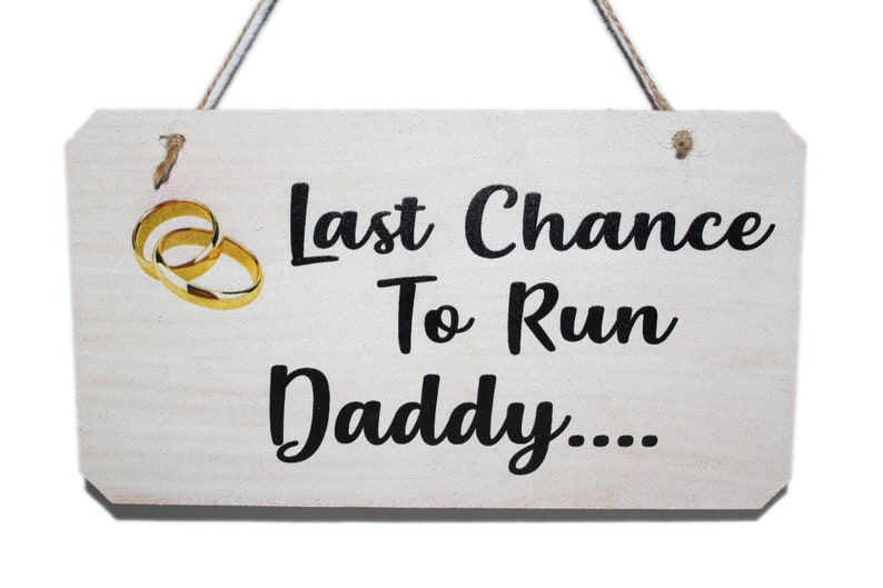 Last Chance To Run Daddy Wedding Sign Funny Sign for Page image 0