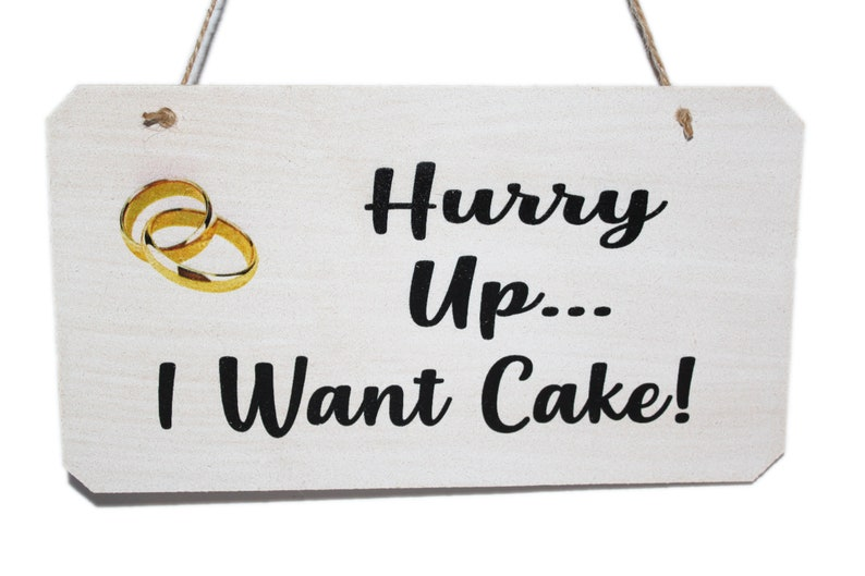 Hurry Up... I Want Cake Wedding Sign Funny Sign for Page Boys image 0