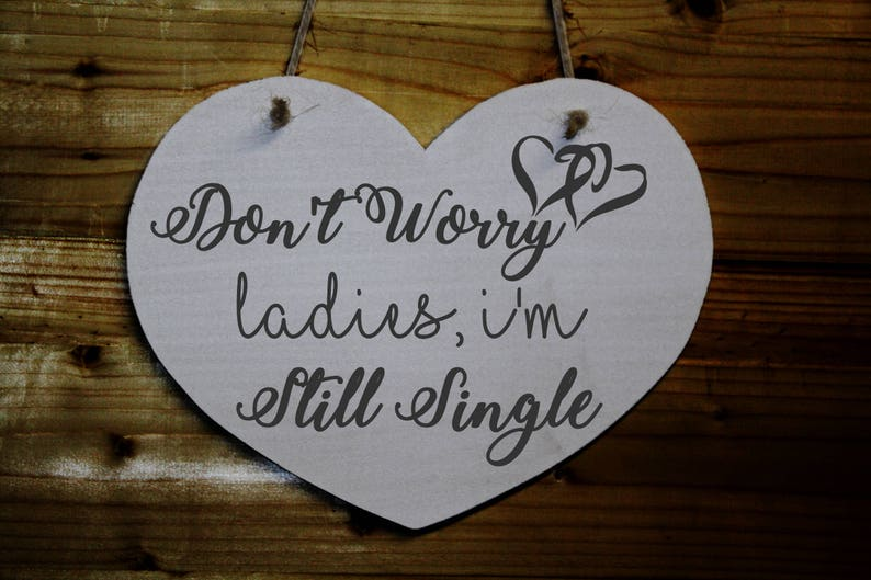 Wedding Pageboy Sign Wooden Heart Shaped Sign For Page Boys Printed Dont Worry Ladies Im Still Single Hlh3