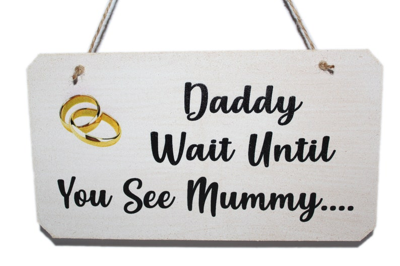 Daddy Wait Until You See Mummy Wedding Sign Funny Pageboy image 0