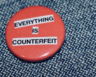 Everything Is Counterfeit - Handmade Button Badge