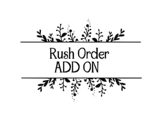 Rush Order Add On- Please add to cart for rush order only