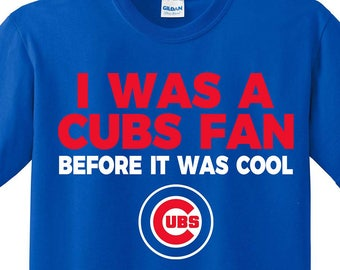 "Chicago Cubs 'I Was A Cubs Fan Before It Was Cool"" T-shirt, Cubs Shirt,, Cubs T Shirt, Cubs tshirt, Chicago, Chicago cubs shirt."