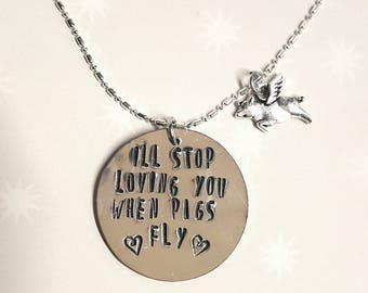 I'll Stop Loving You When Pigs Fly - Charm Necklace