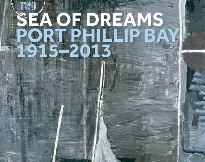 Sea of Dreams: Port Phillip Bay 1915-2013 (Part two), exhibition catalogue