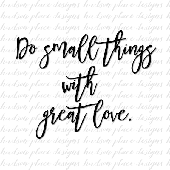 Do Small Things With Great Love Svg File Png File Pdf File Etsy