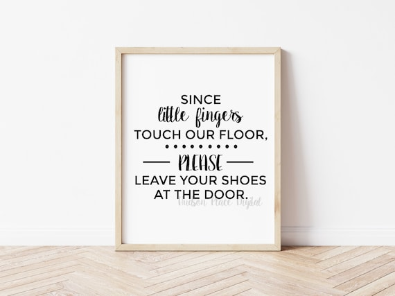 Since Little Fingers Touch Our Floors Please Leave Your Shoes Etsy