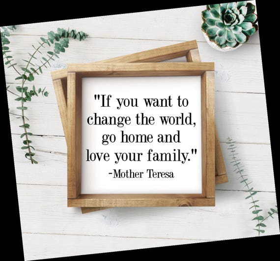 If You Want To Change The World Go Home And Love Your Family Mother Teresa Quote Svg Png Pdf Cricut Silhouette Sign Stencil Vinyl Design