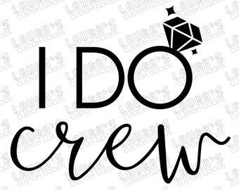 I do crew svg - I DO CREW Artwork - I do crew shirt - I do crew diy wedding - I do crew bridesmaids - bridesmaids shirt - i do crew artwork