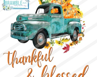Thankful & Blessed PNG DIGITAL FILE Vintage Truck Sunflowers and Pumpkins sublimation printable Cute Fall Autumn Design