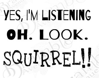I'm listening oh look SQUIRREL .png DIGITAL FILE make your own shirt raglan cup tote sweatshirt sign cut sublimation  funny cute adhd quote