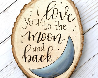 I LOVE you to the MOON and BACK Wooden Sign, Nursery Decor, Valentine's Day, Gift, Hand Lettered, Wood Burned