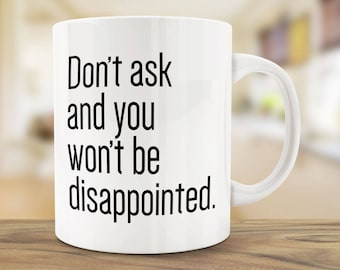 Coffee Mugs Don't Ask and You Won't Be Disappointed Mug Ceramic Mug Quote Mug Unique Coffee Mug Funny Office Joke Boss Coworker WantAGift