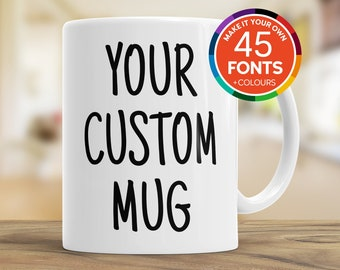 Custom Mug - Personalised Mug Text - 45 Fonts Choices - For All Occasions - Cool Tea Mugs - Large Personalise Coffee Mug -  Customised Gifts