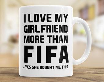 Funny Boyfriend Football Gift Mug, I Love my Girlfriend more than FIFA, Gamer Gift, Funny Gamer Mug
