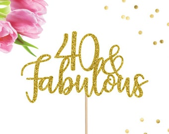 40 and Fabulous Cake Topper, 40th Birthday Cake Topper, 40th Cake Topper, 40th Birthday Decor, Forty Cake Topper, Birthday Cake Topper, 40th