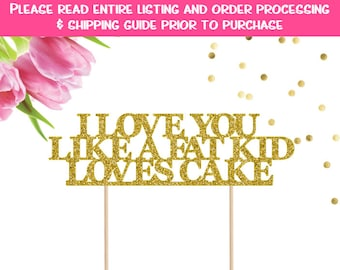 I Love You Like A Fat Kid Loves Cake Topper, Wedding Cake Topper, Fat Kid Loves Cake, Wedding Decor, Wedding, Wedding Sign, Cake Topper